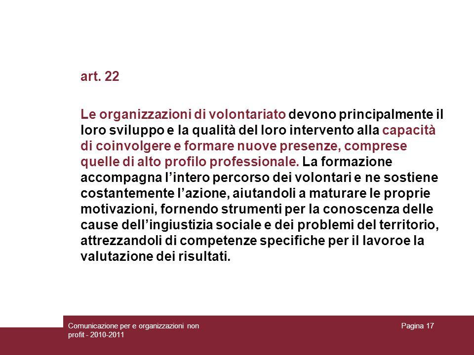 Comunicazione per e organizzazioni non profit - 2010-2011 Pagina 17 art. 22 Le organizzazioni di volontariato devono principalmente il loro sviluppo e