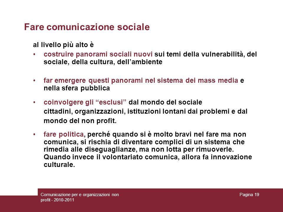 Comunicazione per e organizzazioni non profit - 2010-2011 Pagina 19 Fare comunicazione sociale al livello più alto è costruire panorami sociali nuovi