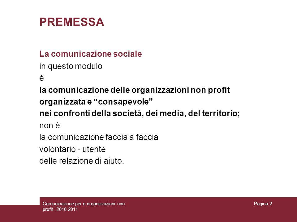 Comunicazione per e organizzazioni non profit - 2010-2011 Pagina 2 PREMESSA La comunicazione sociale in questo modulo è la comunicazione delle organiz