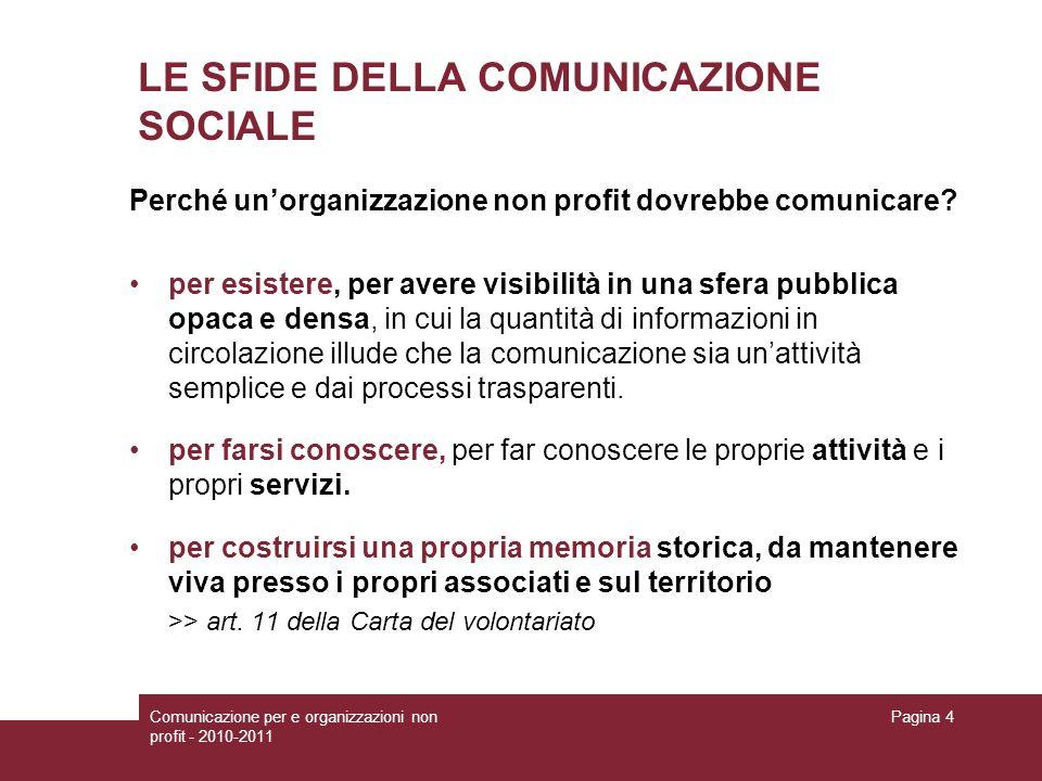 Comunicazione per e organizzazioni non profit - 2010-2011 Pagina 4 LE SFIDE DELLA COMUNICAZIONE SOCIALE Perché unorganizzazione non profit dovrebbe co