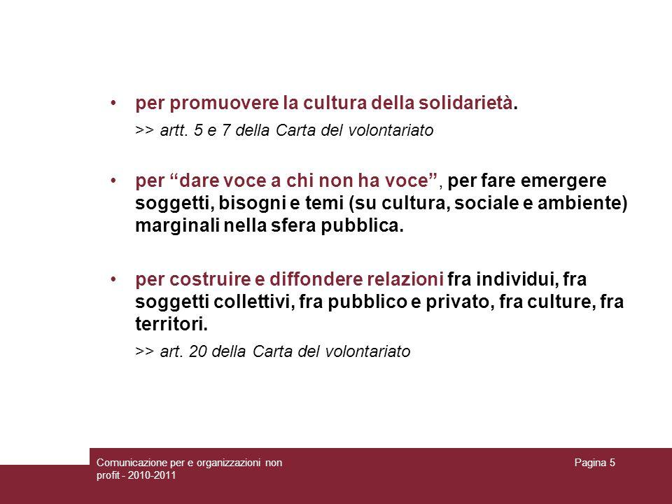 Comunicazione per e organizzazioni non profit - 2010-2011 Pagina 5 per promuovere la cultura della solidarietà. >> artt. 5 e 7 della Carta del volonta