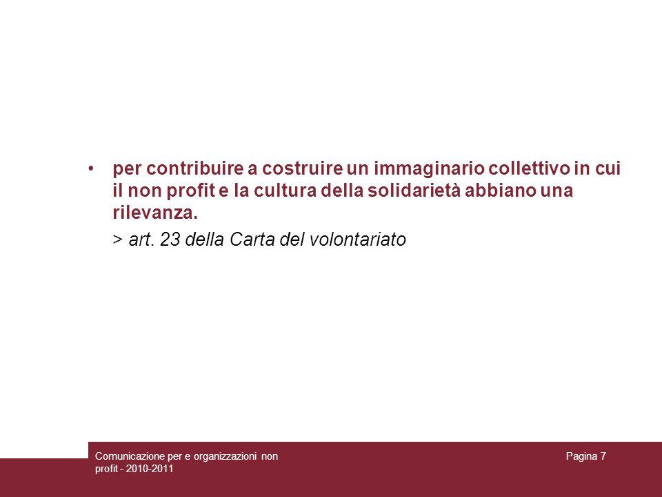 Comunicazione per e organizzazioni non profit - 2010-2011 Pagina 7 per contribuire a costruire un immaginario collettivo in cui il non profit e la cul
