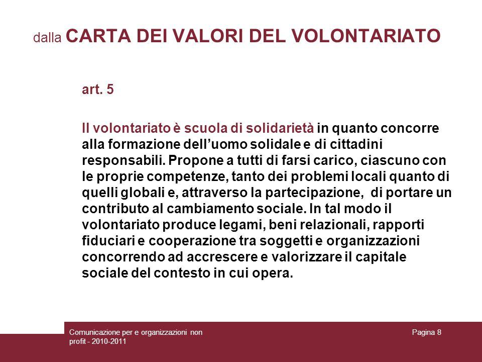 Comunicazione per e organizzazioni non profit - 2010-2011 Pagina 8 dalla CARTA DEI VALORI DEL VOLONTARIATO art. 5 Il volontariato è scuola di solidari