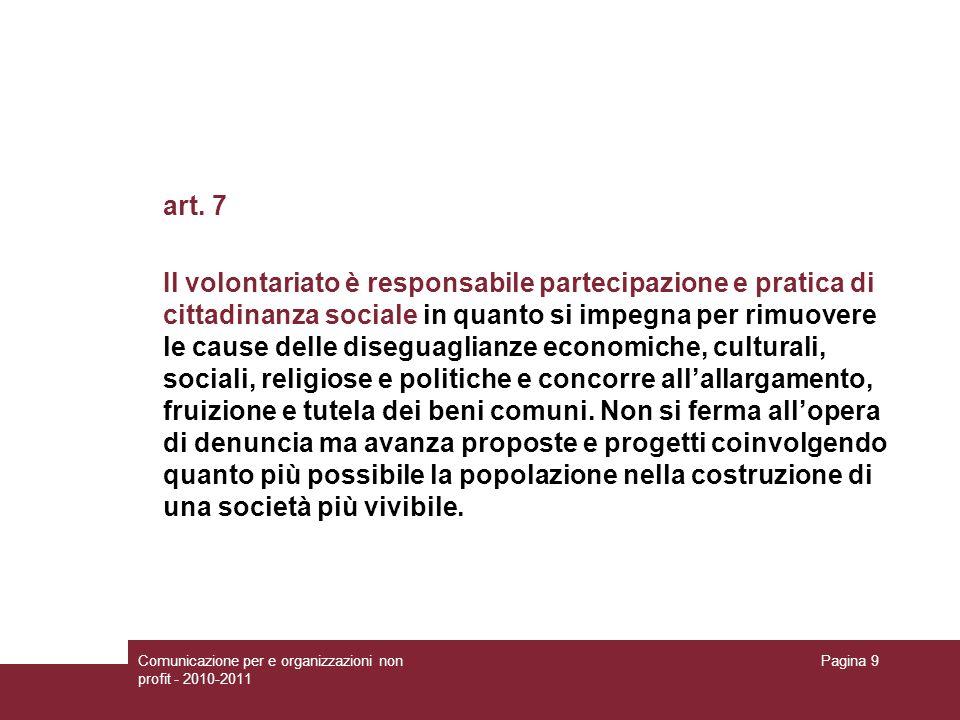 Comunicazione per e organizzazioni non profit - 2010-2011 Pagina 9 art. 7 Il volontariato è responsabile partecipazione e pratica di cittadinanza soci