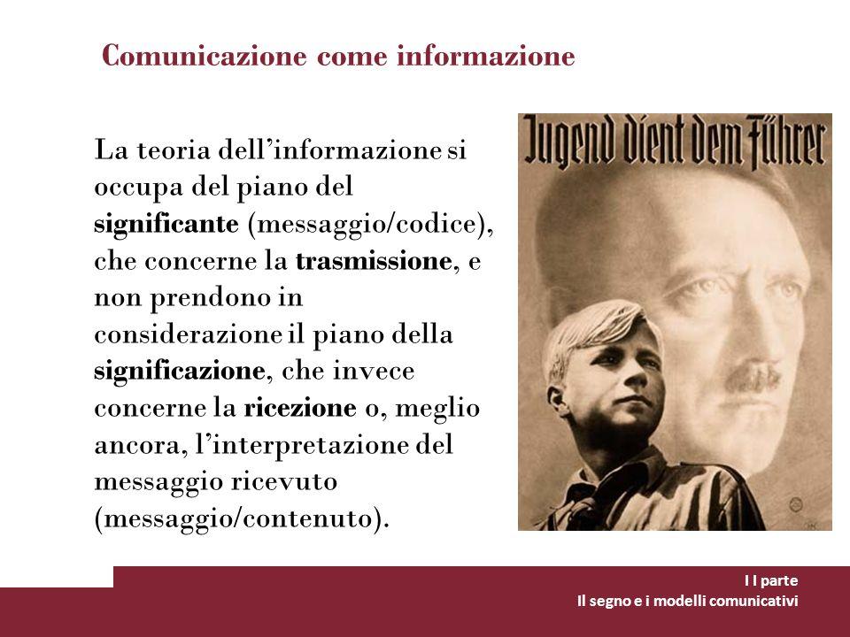 Comunicazione come informazione I I parte Il segno e i modelli comunicativi La teoria dellinformazione si occupa del piano del significante (messaggio