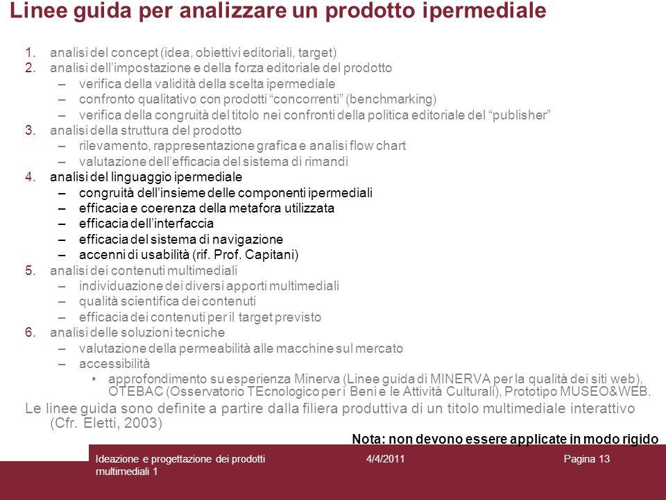 Pagina 13 Linee guida per analizzare un prodotto ipermediale 1.analisi del concept (idea, obiettivi editoriali, target) 2.analisi dellimpostazione e d