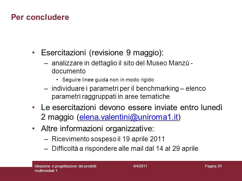 Pagina 24 Per concludere Esercitazioni (revisione 9 maggio): –analizzare in dettaglio il sito del Museo Manzù - documento Seguire linee guida non in m