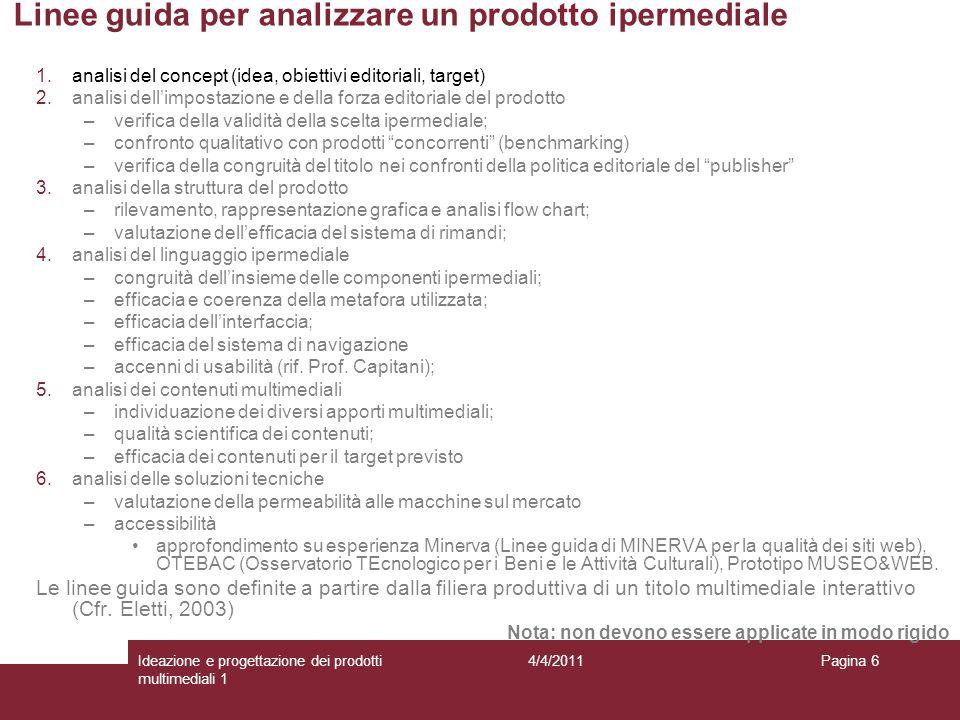 Pagina 6 Linee guida per analizzare un prodotto ipermediale 1.analisi del concept (idea, obiettivi editoriali, target) 2.analisi dellimpostazione e de