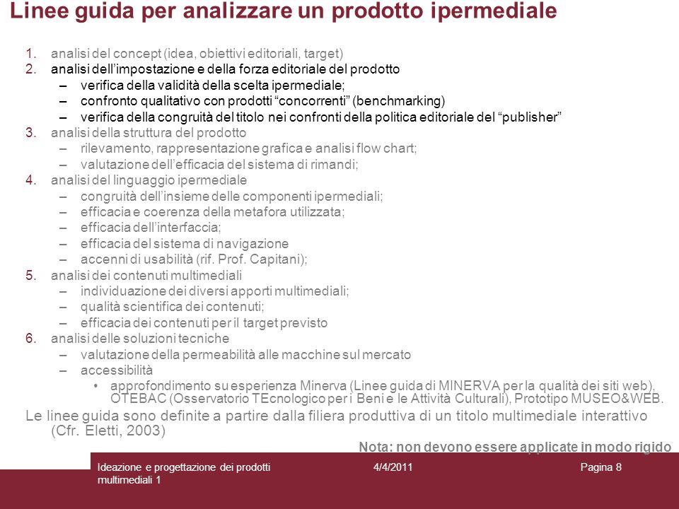 Pagina 8 Linee guida per analizzare un prodotto ipermediale 1.analisi del concept (idea, obiettivi editoriali, target) 2.analisi dellimpostazione e de
