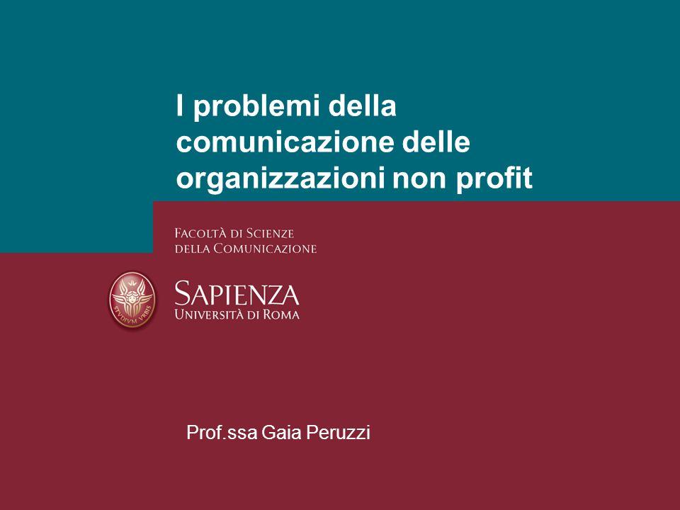 I problemi della comunicazione delle organizzazioni non profit Prof.ssa Gaia Peruzzi