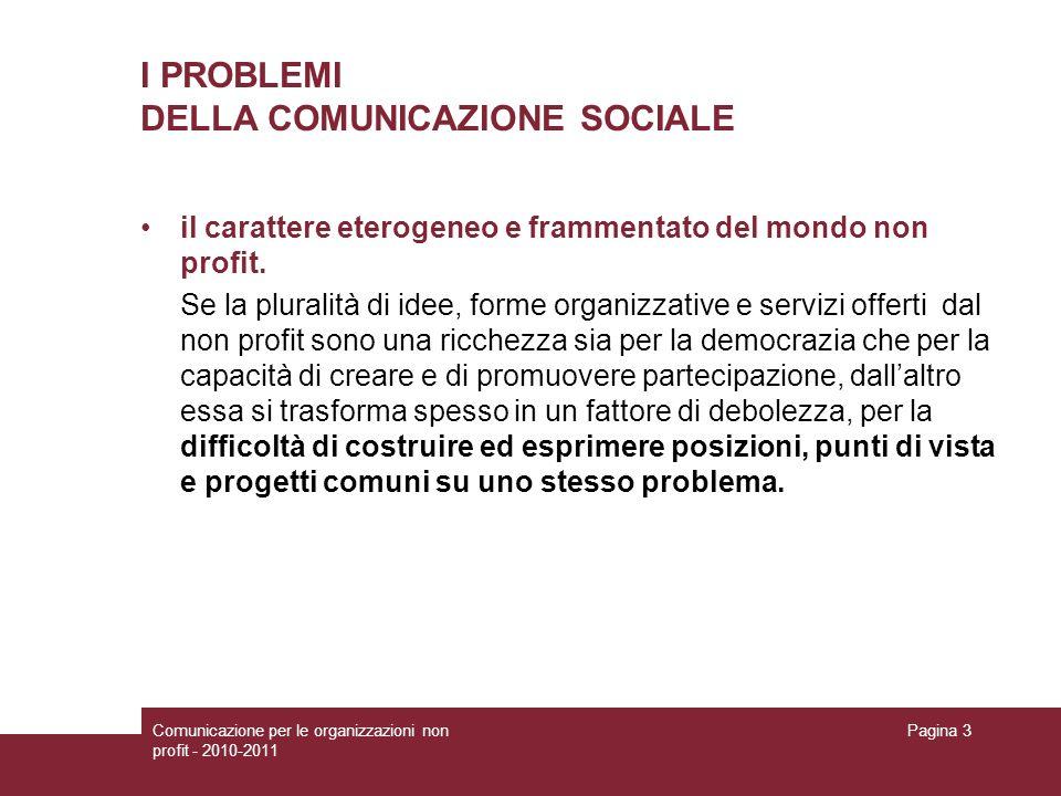 Comunicazione per le organizzazioni non profit - 2010-2011 Pagina 3 I PROBLEMI DELLA COMUNICAZIONE SOCIALE il carattere eterogeneo e frammentato del m