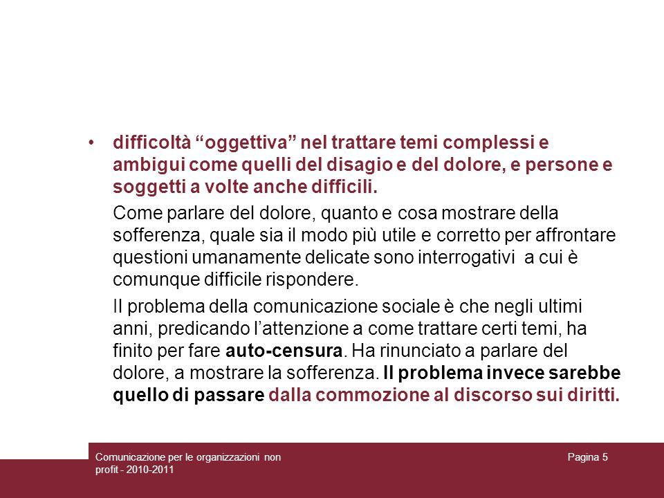 Comunicazione per le organizzazioni non profit - 2010-2011 Pagina 5 difficoltà oggettiva nel trattare temi complessi e ambigui come quelli del disagio