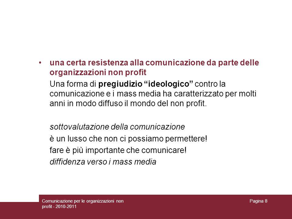 Comunicazione per le organizzazioni non profit - 2010-2011 Pagina 8 una certa resistenza alla comunicazione da parte delle organizzazioni non profit U