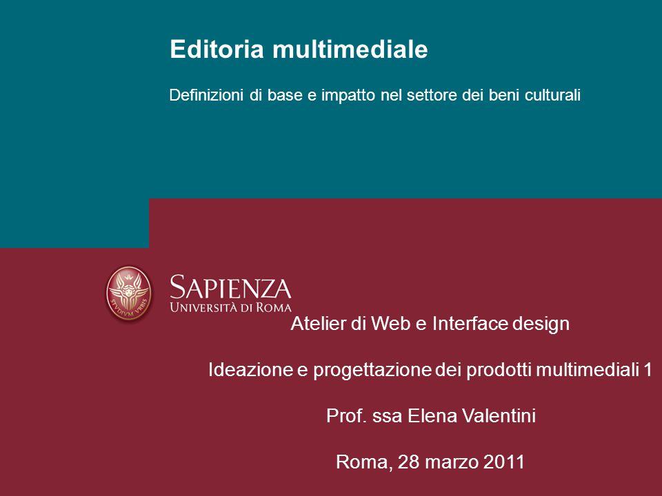 Definizioni di base e impatto nel settore dei beni culturali Editoria multimediale Atelier di Web e Interface design Ideazione e progettazione dei pro