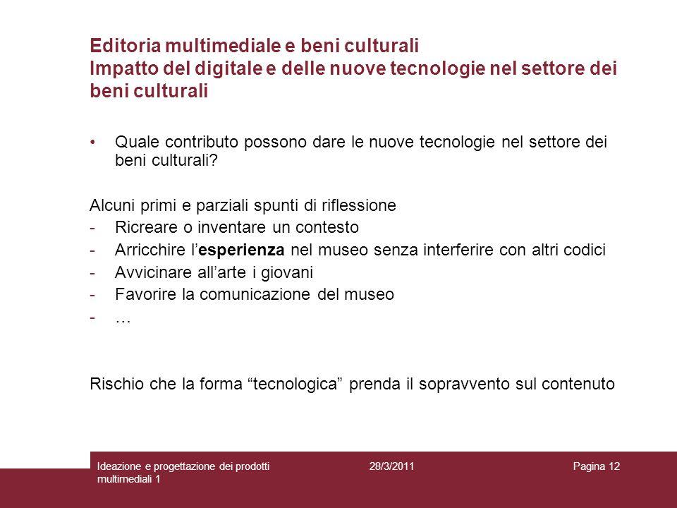 28/3/2011Ideazione e progettazione dei prodotti multimediali 1 Pagina 12 Editoria multimediale e beni culturali Impatto del digitale e delle nuove tec