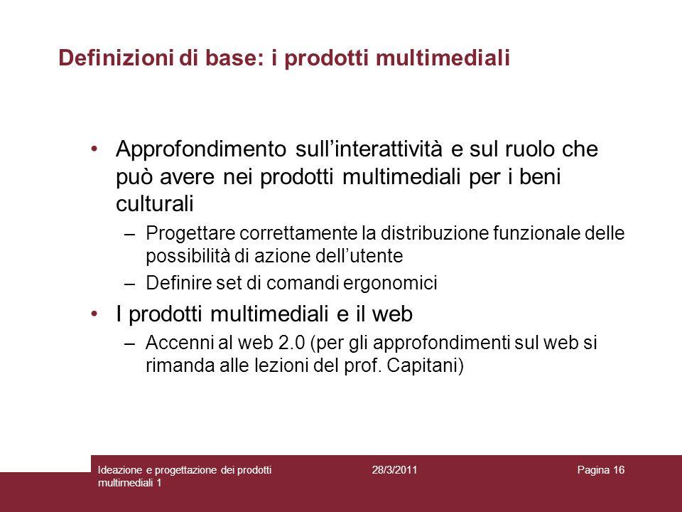 28/3/2011Ideazione e progettazione dei prodotti multimediali 1 Pagina 16 Approfondimento sullinterattività e sul ruolo che può avere nei prodotti mult