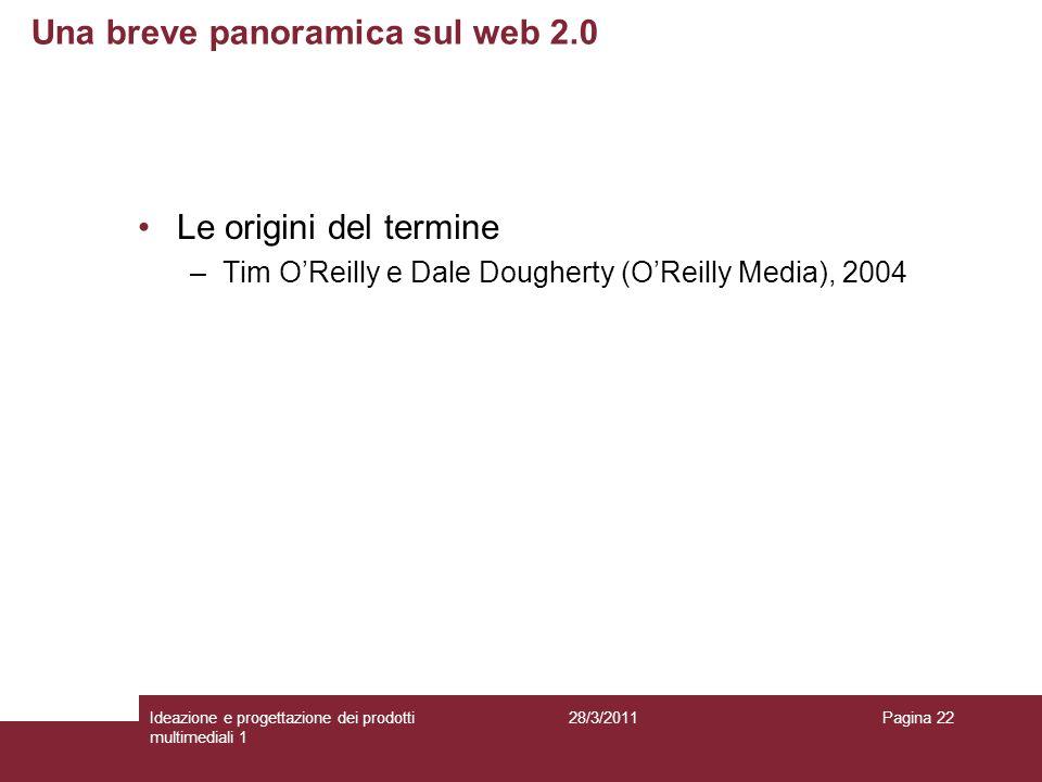 28/3/2011Ideazione e progettazione dei prodotti multimediali 1 Pagina 22 Le origini del termine –Tim OReilly e Dale Dougherty (OReilly Media), 2004 Un