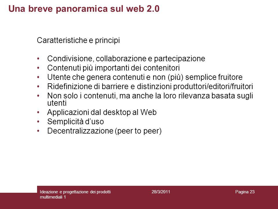 28/3/2011Ideazione e progettazione dei prodotti multimediali 1 Pagina 23 Caratteristiche e principi Condivisione, collaborazione e partecipazione Cont