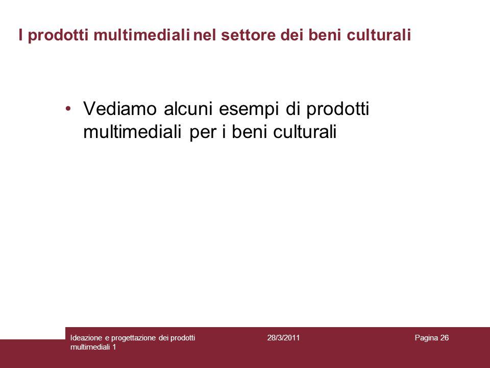 28/3/2011Ideazione e progettazione dei prodotti multimediali 1 Pagina 26 I prodotti multimediali nel settore dei beni culturali Vediamo alcuni esempi