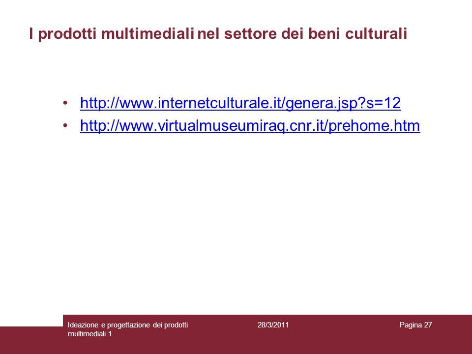 28/3/2011Ideazione e progettazione dei prodotti multimediali 1 Pagina 27 http://www.internetculturale.it/genera.jsp?s=12 http://www.virtualmuseumiraq.