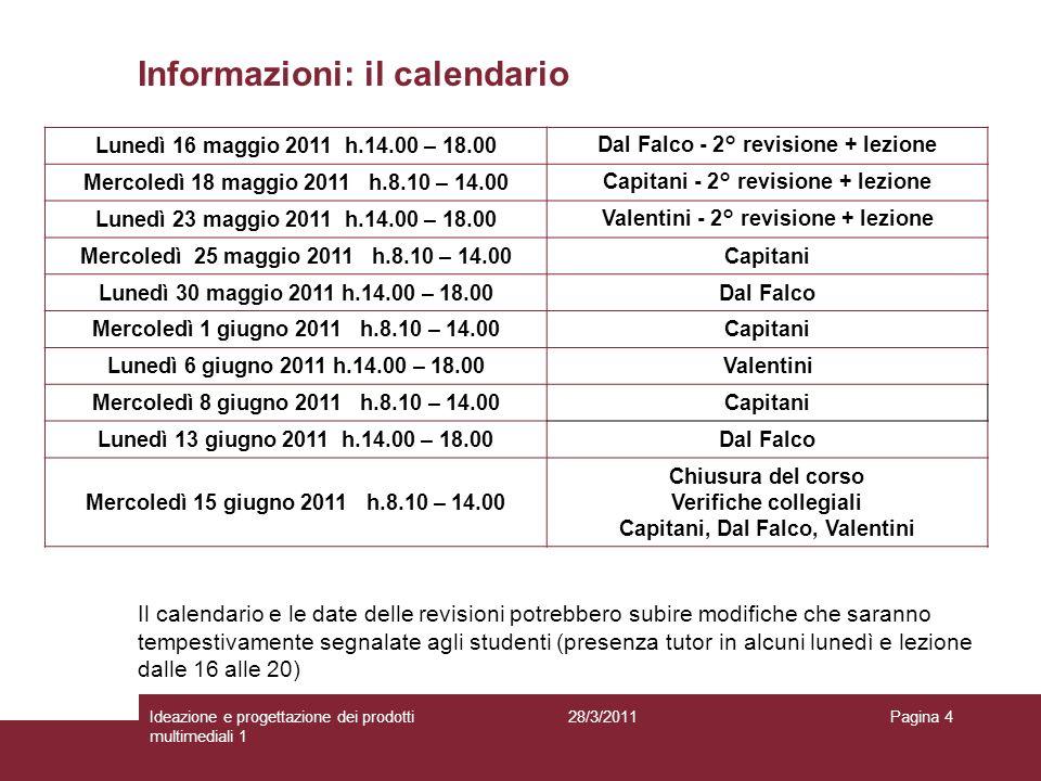 28/3/2011Ideazione e progettazione dei prodotti multimediali 1 Pagina 4 Informazioni: il calendario Lunedì 16 maggio 2011 h.14.00 – 18.00Dal Falco - 2
