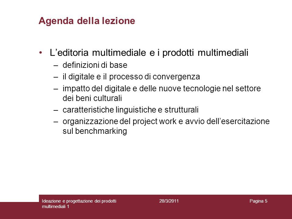 28/3/2011Ideazione e progettazione dei prodotti multimediali 1 Pagina 5 Agenda della lezione Leditoria multimediale e i prodotti multimediali –definiz