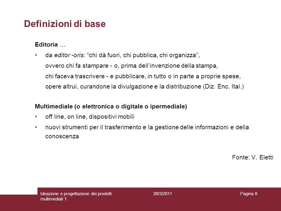 28/3/2011Ideazione e progettazione dei prodotti multimediali 1 Pagina 8 Editoria … da editor -oris: chi dà fuori, chi pubblica, chi organizza, ovvero