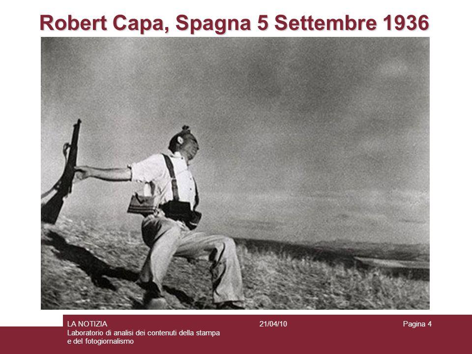 Pagina 4LA NOTIZIA Laboratorio di analisi dei contenuti della stampa e del fotogiornalismo 21/04/10 Robert Capa, Spagna 5 Settembre 1936