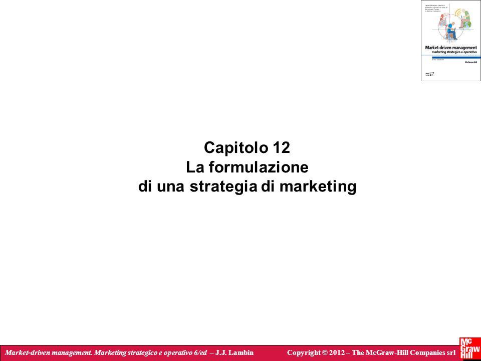 Market-driven management. Marketing strategico e operativo 6/ed – J.J. LambinCopyright © 2012 – The McGraw-Hill Companies srl Capitolo 12 La formulazi