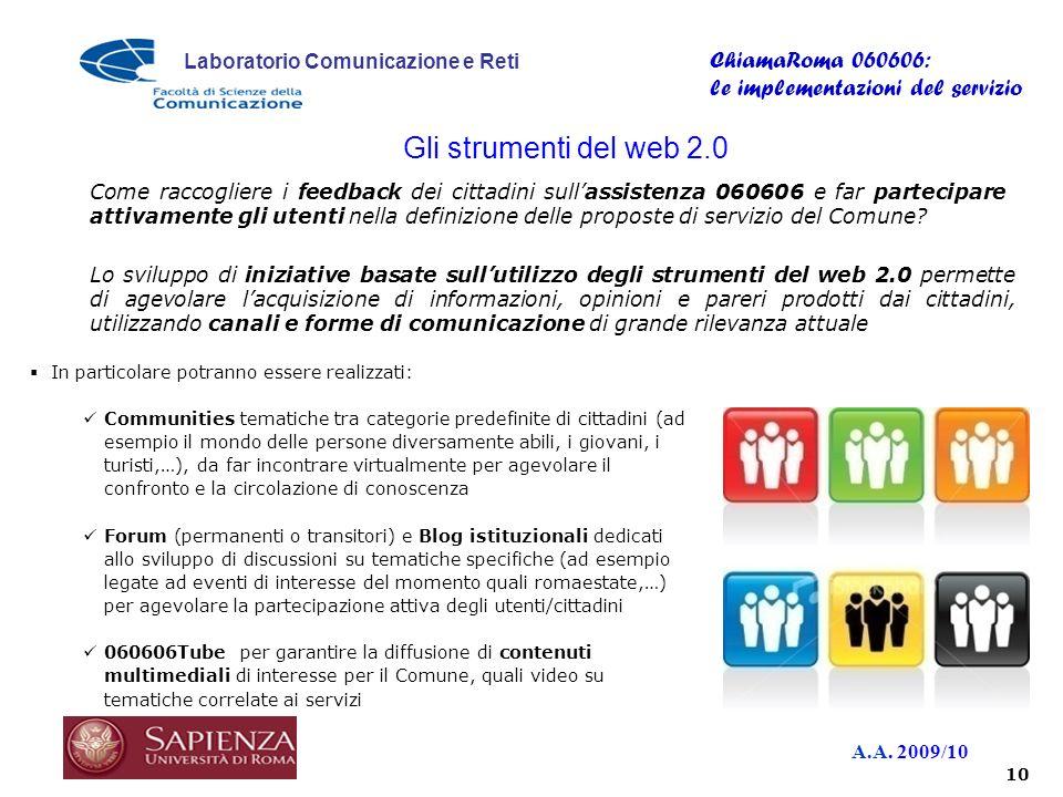 A.A. 2009/10 Laboratorio Comunicazione e Reti ChiamaRoma 060606: le implementazioni del servizio Lo sviluppo di iniziative basate sullutilizzo degli s