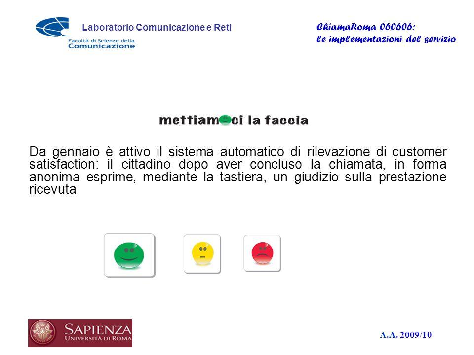 A.A. 2009/10 Laboratorio Comunicazione e Reti ChiamaRoma 060606: le implementazioni del servizio Da gennaio è attivo il sistema automatico di rilevazi