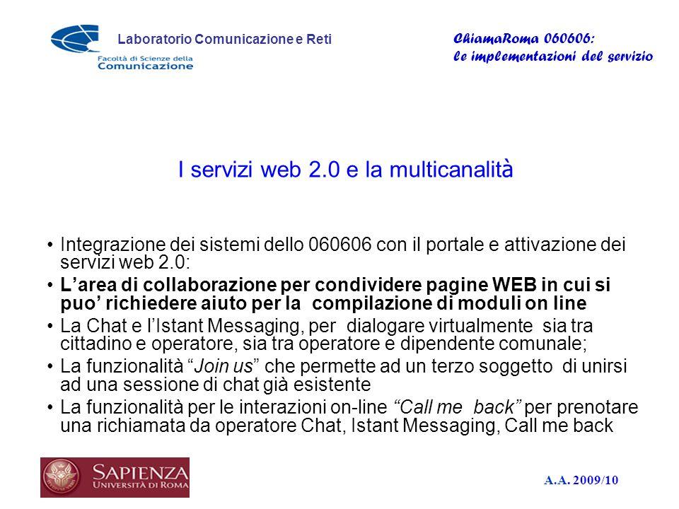 A.A. 2009/10 Laboratorio Comunicazione e Reti ChiamaRoma 060606: le implementazioni del servizio I servizi web 2.0 e la multicanalit à Integrazione de