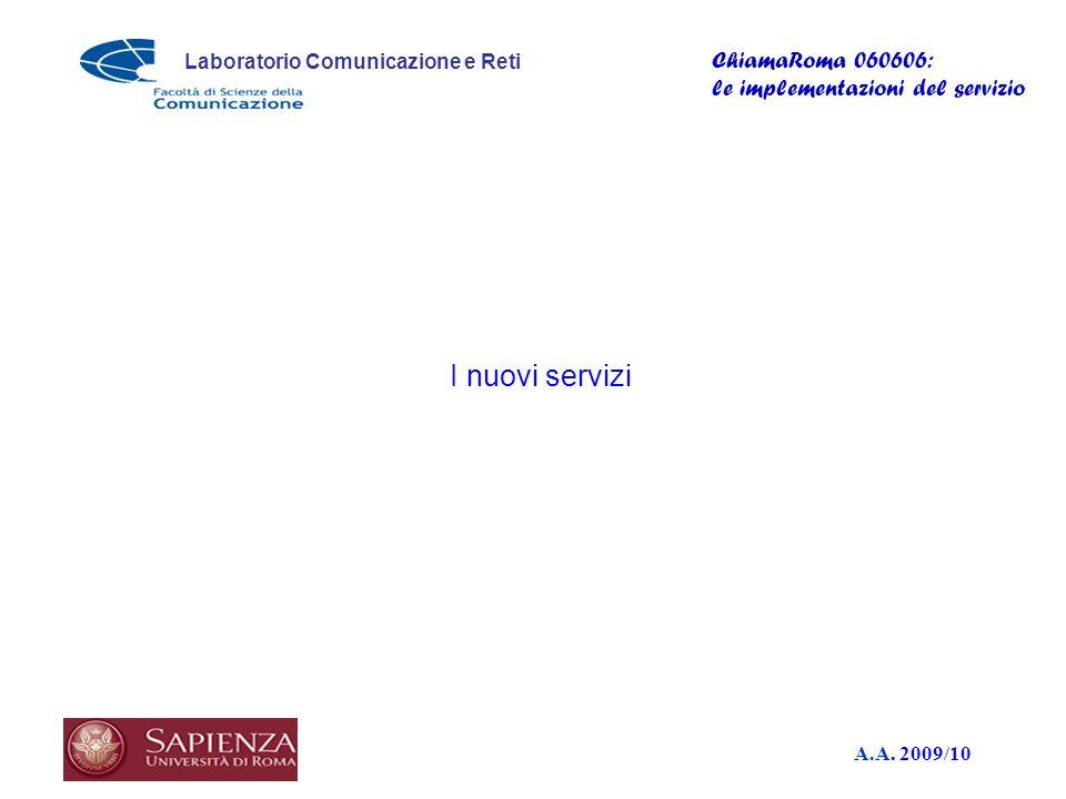 A.A. 2009/10 Laboratorio Comunicazione e Reti ChiamaRoma 060606: le implementazioni del servizio I nuovi servizi