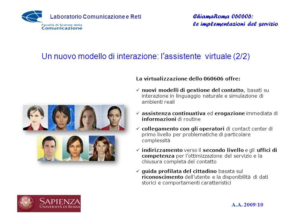 A.A. 2009/10 Laboratorio Comunicazione e Reti ChiamaRoma 060606: le implementazioni del servizio La virtualizzazione dello 060606 offre: nuovi modelli