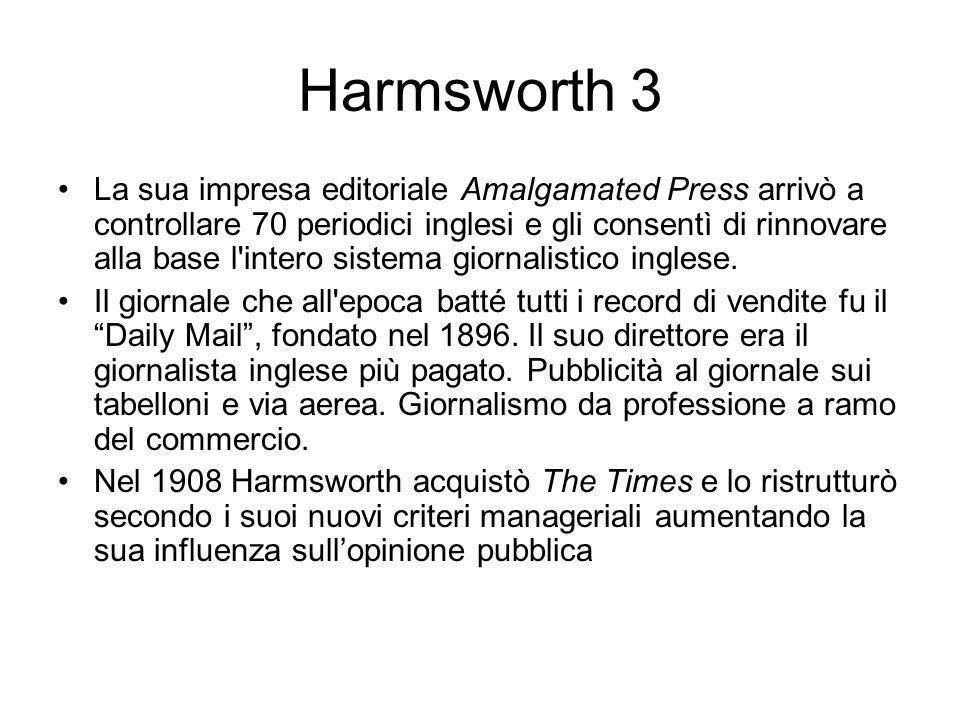 Harmsworth 3 La sua impresa editoriale Amalgamated Press arrivò a controllare 70 periodici inglesi e gli consentì di rinnovare alla base l intero sistema giornalistico inglese.
