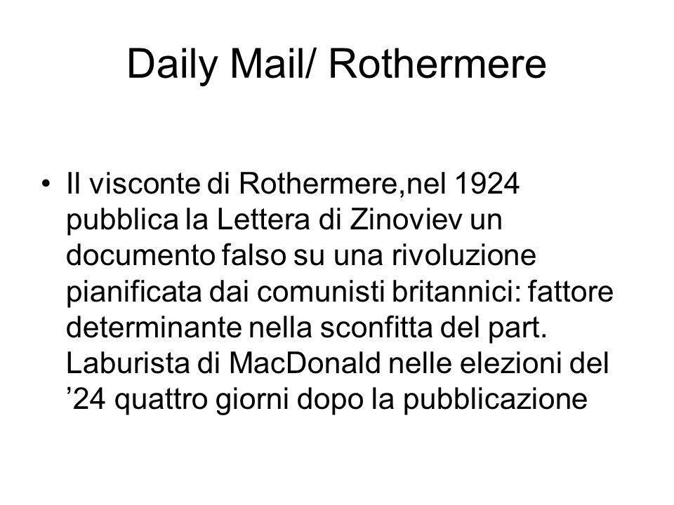 Daily Mail/ Rothermere Il visconte di Rothermere,nel 1924 pubblica la Lettera di Zinoviev un documento falso su una rivoluzione pianificata dai comunisti britannici: fattore determinante nella sconfitta del part.