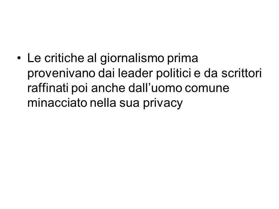 Le critiche al giornalismo prima provenivano dai leader politici e da scrittori raffinati poi anche dalluomo comune minacciato nella sua privacy