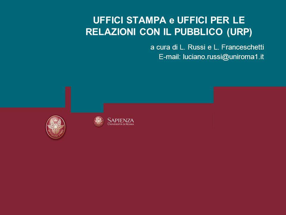 a cura di L. Russi e L. Franceschetti E-mail: luciano.russi@uniroma1.it UFFICI STAMPA e UFFICI PER LE RELAZIONI CON IL PUBBLICO (URP)