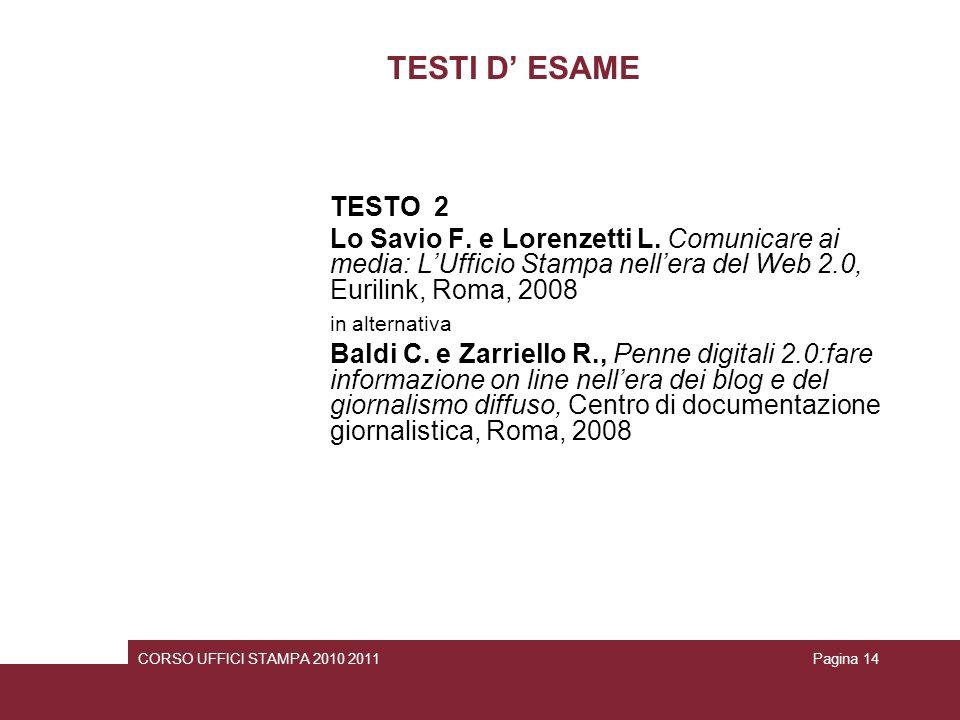 TESTI D ESAME TESTO 2 Lo Savio F. e Lorenzetti L. Comunicare ai media: LUfficio Stampa nellera del Web 2.0, Eurilink, Roma, 2008 in alternativa Baldi