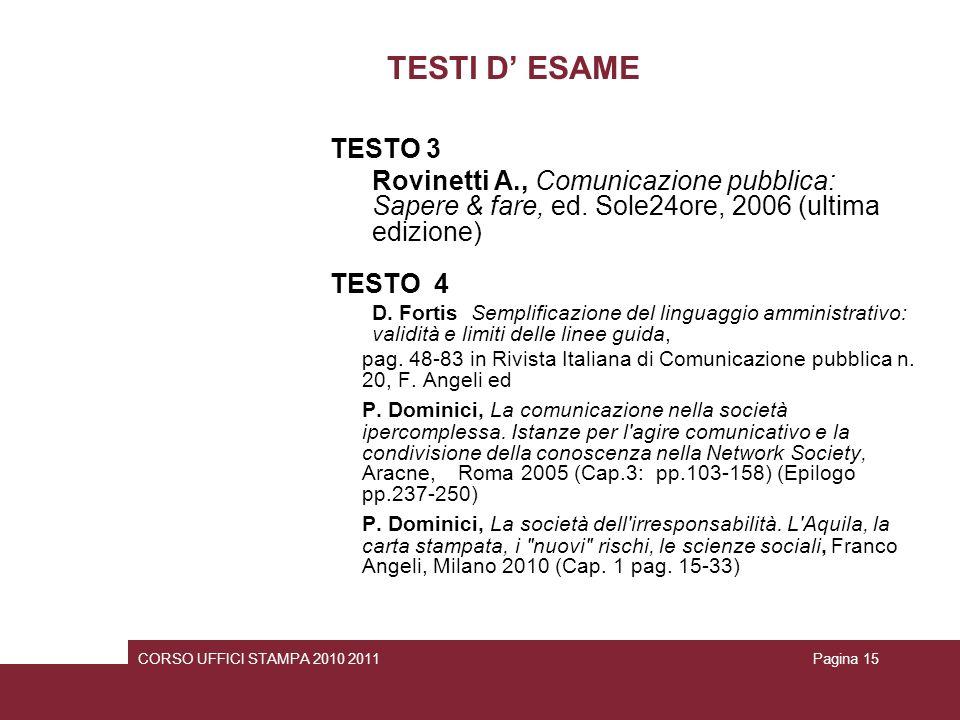 TESTI D ESAME TESTO 3 Rovinetti A., Comunicazione pubblica: Sapere & fare, ed. Sole24ore, 2006 (ultima edizione) TESTO 4 D. Fortis Semplificazione del