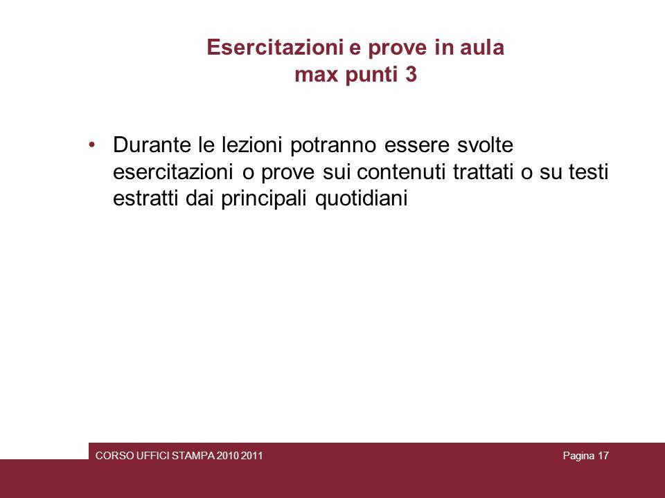 Esercitazioni e prove in aula max punti 3 Durante le lezioni potranno essere svolte esercitazioni o prove sui contenuti trattati o su testi estratti d