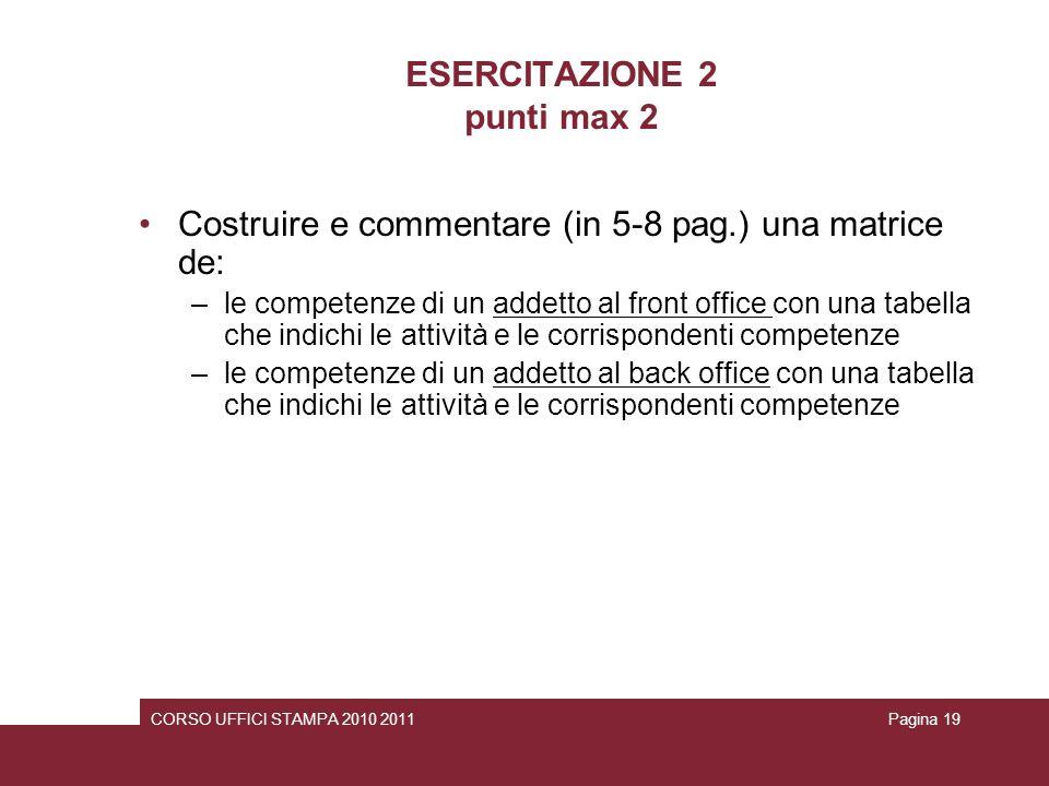 ESERCITAZIONE 2 punti max 2 Costruire e commentare (in 5-8 pag.) una matrice de: –le competenze di un addetto al front office con una tabella che indi