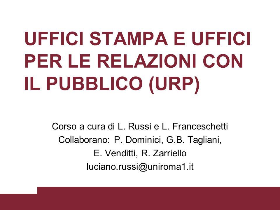 UFFICI STAMPA E UFFICI PER LE RELAZIONI CON IL PUBBLICO (URP) Corso a cura di L. Russi e L. Franceschetti Collaborano: P. Dominici, G.B. Tagliani, E.