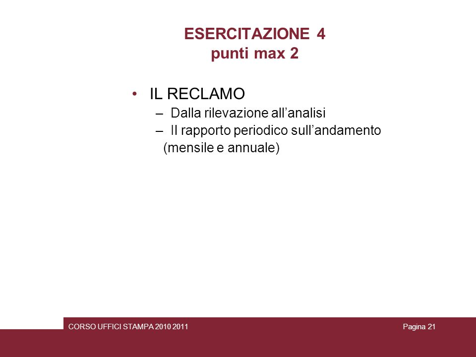 ESERCITAZIONE 4 punti max 2 IL RECLAMO –Dalla rilevazione allanalisi –Il rapporto periodico sullandamento (mensile e annuale) Pagina 21CORSO UFFICI ST