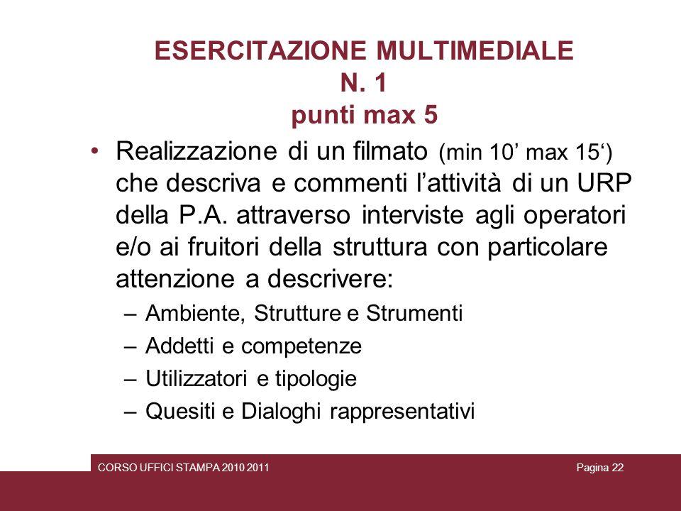 ESERCITAZIONE MULTIMEDIALE N. 1 punti max 5 Realizzazione di un filmato (min 10 max 15) che descriva e commenti lattività di un URP della P.A. attrave