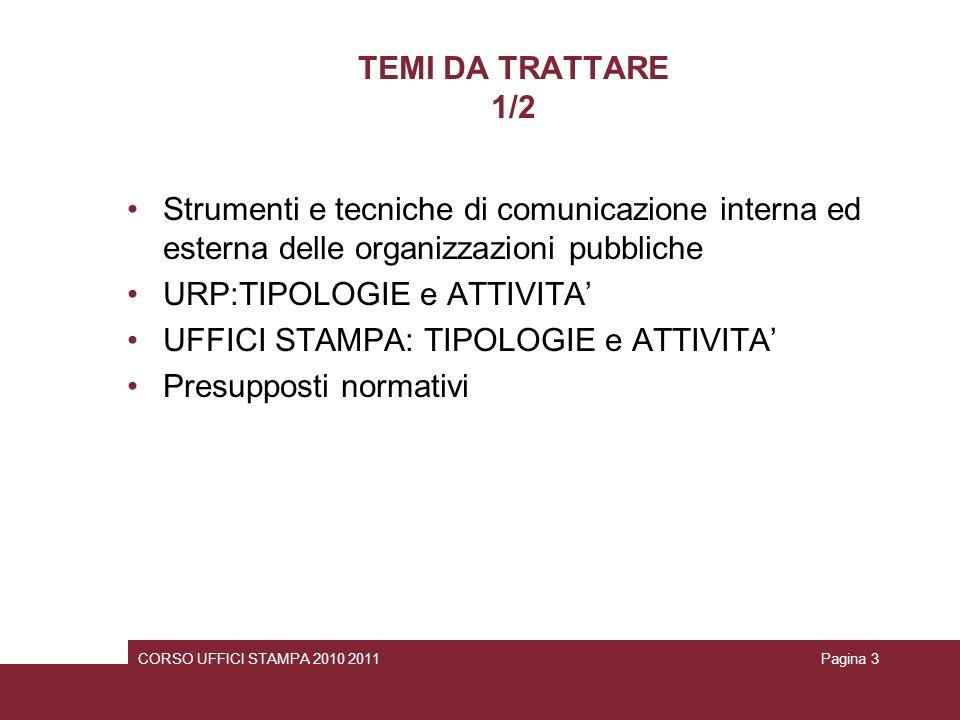 TEMI DA TRATTARE 1/2 Strumenti e tecniche di comunicazione interna ed esterna delle organizzazioni pubbliche URP:TIPOLOGIE e ATTIVITA UFFICI STAMPA: T