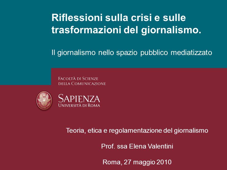 Riflessioni sulla crisi e sulle trasformazioni del giornalismo. Il giornalismo nello spazio pubblico mediatizzato Teoria, etica e regolamentazione del