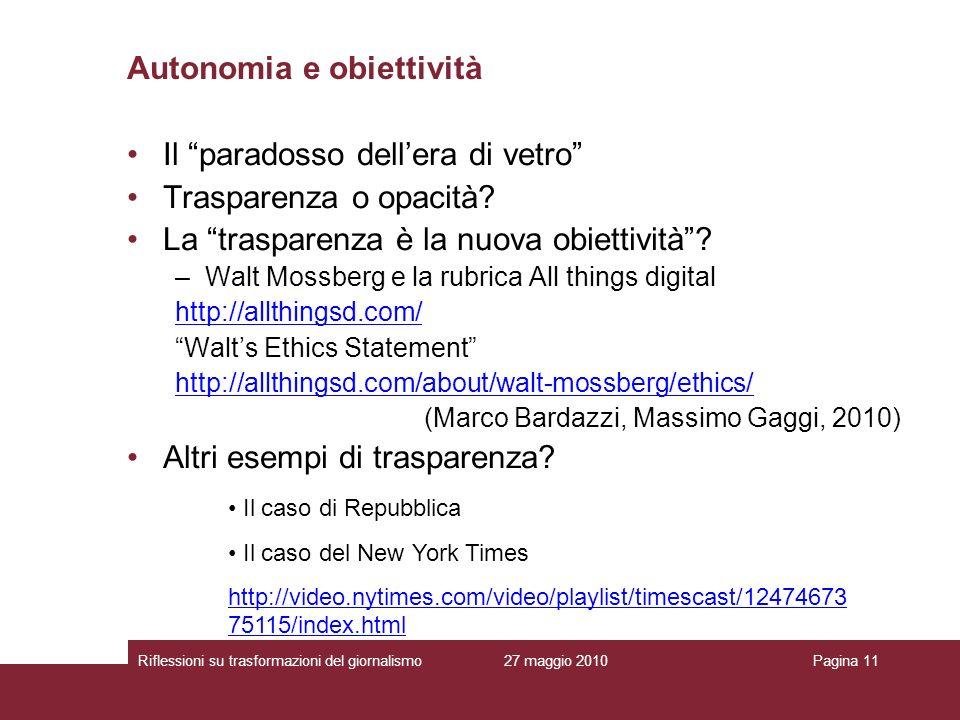 27 maggio 2010Riflessioni su trasformazioni del giornalismoPagina 11 Il paradosso dellera di vetro Trasparenza o opacità? La trasparenza è la nuova ob