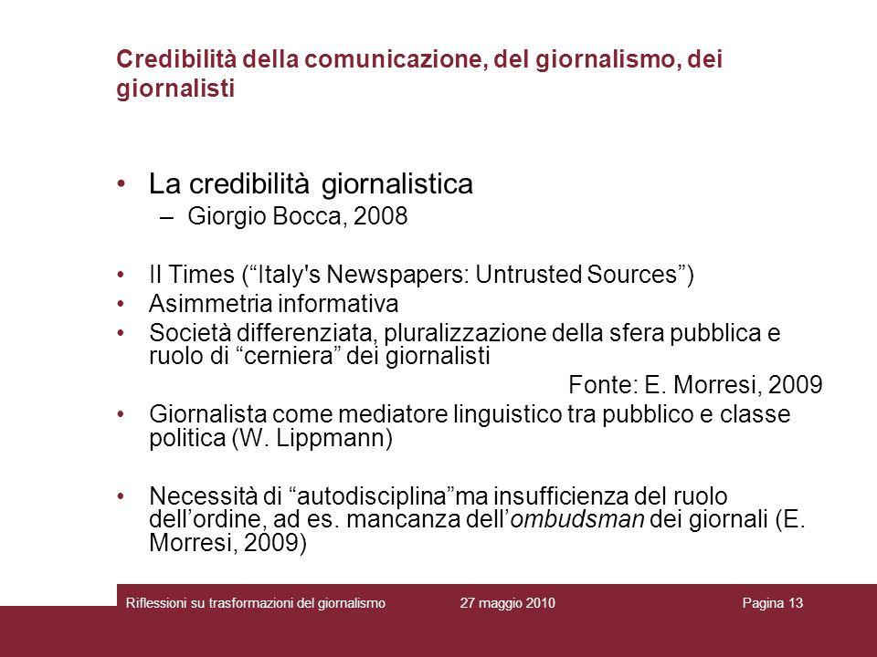 27 maggio 2010Riflessioni su trasformazioni del giornalismoPagina 13 Credibilità della comunicazione, del giornalismo, dei giornalisti La credibilità