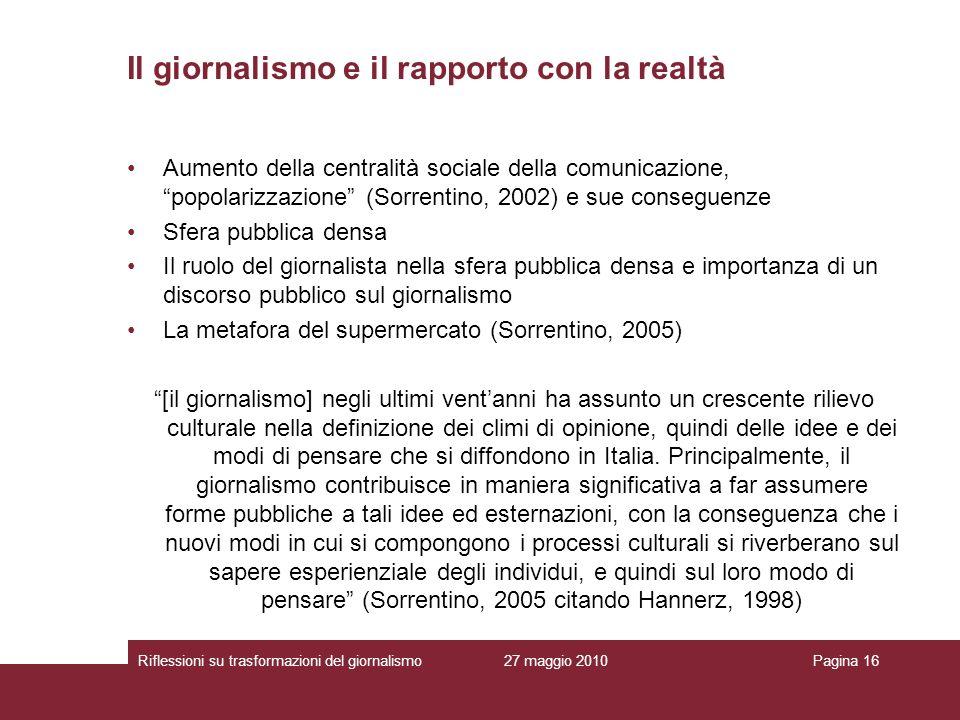 27 maggio 2010Riflessioni su trasformazioni del giornalismoPagina 16 Aumento della centralità sociale della comunicazione, popolarizzazione (Sorrentin